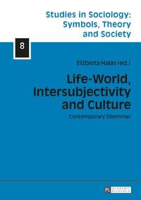 Elzbieta Halas - Life-World, Intersubjectivity and Culture - Contemporary Dilemmas.