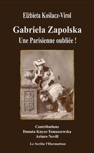 Elzbieta Koslacz-Virol - Gabriela Zapolska - Une Parisienne oubliée !.
