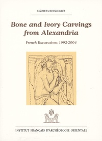 Elzbieta Rodziewicz - Bone and Ivory carvings from Alexandria - French excavations 1992-2004.