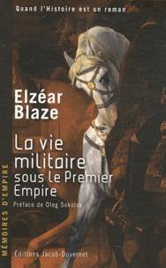 Elzéar Blaze - La vie militaire sous le Premier Empire - Ancien officier de la Grande armée.