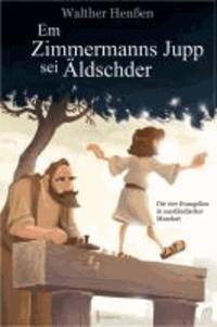 Em Zimmermanns Jupp sei Äldschder - Die vier Evangelien in saarländischer Mundart.