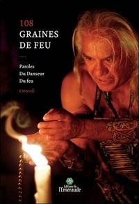 Emaho - 108 graines de feu - Paroles du danseur du feu.