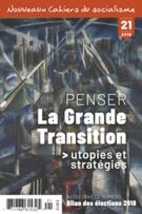 Emanuel Guay et Pierre Beaudet - Nouveaux Cahiers du socialisme  : Nouveaux Cahiers du socialisme. No. 21, Hiver 2019 - Penser la Grande Transition.