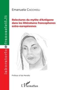 Emanuela Cacchioli - Relectures du mythe d'Antigone dans les littératures francophones extra-européennes.