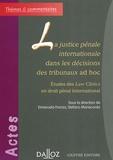 Emanuela Fronza et Stefano Manacorda - La justice pénale internationale dans les décisions des tribunaux ad hoc - Etudes des Law Clinics en droit pénal international.