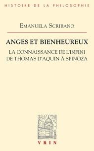 Emanuela Scribano - Anges et bienheureux - La connaissance de l'infini de Thomas d'Aquin à Spinoza.