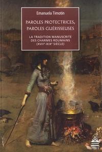Emanuela Timotin - Paroles protectrices, paroles guérisseuses - La tradition manuscrite des charmes roumains (XVIIe-XIXe siècle).