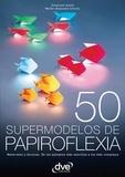 Emanuele Azzità et Walter Alexandre Schultz - 50 supermodelos de papiroflexia.