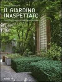 Emanuele Bortolotti - Il giardino inaspettato. Trasformare angoli di cemento in spazi verdi.