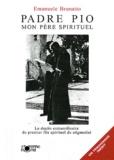 Emanuele Brunatto - Padre Pio, mon père spirituel - Le destin extraordinaire du premier fils spirituel du stigmatisé.