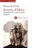 Emanuele Ertola - In terra d'Africa - Gli italiani che colonizzarono l'impero.