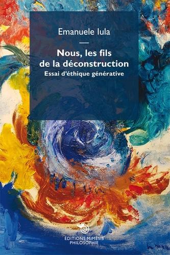 Emanuele Iula - Nous, les fils de la déconstruction - Essai d'éthique générative.