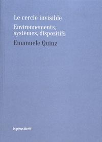Emanuele Quinz - Le cercle invisible - Environnements, systèmes, dispositifs.