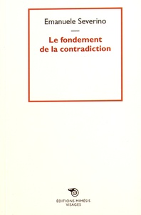 Emanuele Severino - Le fondement de la contradiction.