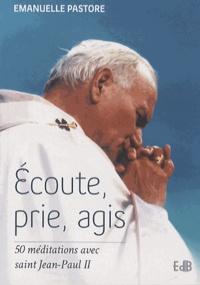 Ecoute, prie, agis- 50 méditations avec saint Jean-Paul II - Emanuelle Pastore |