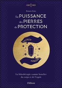 Emara Lino - La puissance des pierres de protection - La lithothérapie comme bouclier du corps et de l'esprit.
