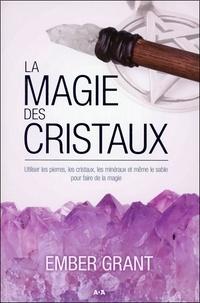 La magie des cristaux - Utiliser les pierres, les cristaux, les minéraux et même le sable pour faire de la magie.pdf