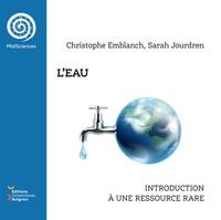 Emblanch christophe - L'eau. une introduction a une ressource rare - Une introduction à une ressource rare.