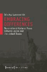 Embracing Differences - Transnational Cultural Flows between Japan and the United States.