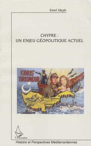 Emel Akçali - Chypre : un enjeu géopolitique actuel.