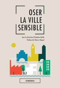 Emeline Bailly - Oser la ville sensible.