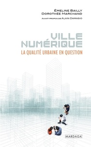 Emeline Bailly et Dorothée Marchand - Ville numérique - La qualité urbaine en question.