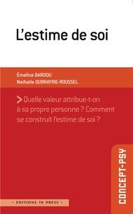 Emeline Bardou et Nathalie Oubrayrie-Roussel - L'estime de soi.