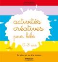 Emeline Bojon et Virginie Dugenet - Activités créatives pour bébé 0-3ans - En plein air ou à la maison.