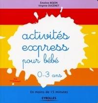 Emeline Bojon et Virginie Dugenet - Activités express pour bébé 0-3 ans - En moins de 15 minutes.