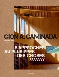 Emeline Curien - Gion A. Caminada - S'approcher au plus près des choses.