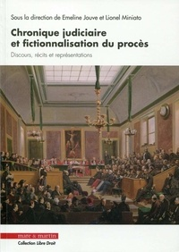 Emeline Jouve et Lionel Miniato - Chronique judiciaire et fictionnalisation du procès - Discours, récits et représentations.