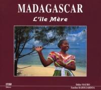 Emeline Raholiarisoa et Didier Mauro - Madagascar - L'île Mère.