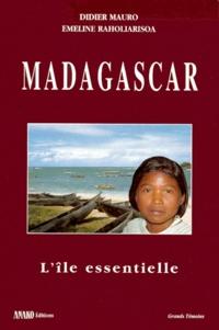 Emeline Raholiarisoa et Didier Mauro - Madagascar. - L'île essentielle.