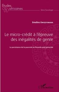Emeline Uwizeyimana - Le micro-crédit à l'épreuve des inégalités de genre - La persistance de la pauvreté au Rwanda post-génocide.