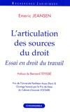 Emeric Jeansen - L'articulation des sources du droit - Essai en droit du travail.