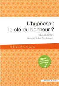 L'hypnose : la clé du bonheur ? - Emeric Lebreton |