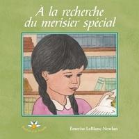 Emerise Leblanc-Nowlan - À la recherche du merisier spécial.