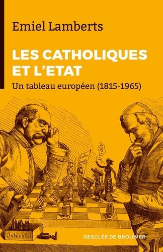 Emiels Lamberts - Les catholiques face à l'Etat (1815-1965) - Un tableau européen.