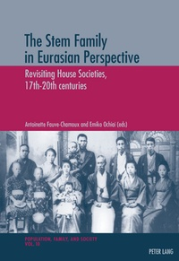 Emiko Ochiai et Antoinette Fauve-Chamoux - The Stem Family in Eurasian Perspective - Revisiting House Societies, 17th-20th centuries.