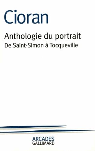 Emil Cioran - Anthologie du portrait. - De Saint-Simon à Tocqueville.