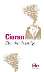 Emil Cioran - Ebauches de vertige.