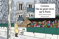 Emil Cioran - On ne peut vivre qu'à Paris.