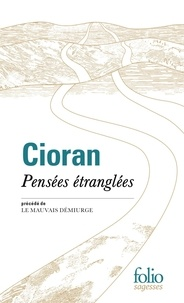 Emil Cioran - Pensées étranglées - Précédé de Le mauvais démiurge.