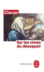 Emil Cioran - Sur les cimes du désespoir.