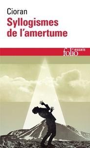 Emil Cioran - Syllogismes de l'amertume.
