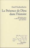 Emil Fackenheim - La Présence de Dieu dans l'histoire - Affirmations juives et réflexions philosophiques après Auschwitz.
