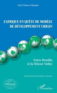 Emil Hatcheu Tchawé - L'Afrique en quête de modèle de développement urbain - Entre Brasilia et la Silicon Valley.