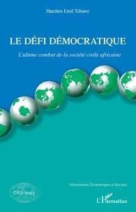 Emil Hatcheu Tchawé - Le défi démocratique - L'ultime combat de la société civile africaine.