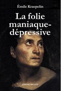 Emil Kraepelin - La folie maniaque-dépressive.