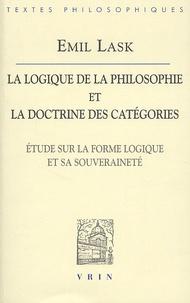 Emil Lask - La logique de la philosophie et la doctrine des catégories. - Etude sur la forme logique et sa souveraineté.